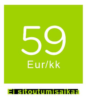 Ei sitoutumisaikaa - 59€/kk